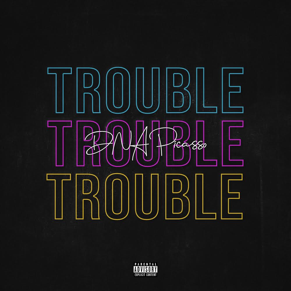 DNA Picasso - Trouble